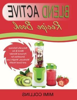 Blend Active Recipe Book: Naturally Delicious Blend & Go Per