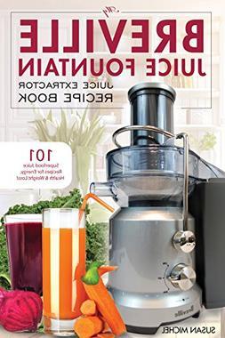 My Breville Juice Fountain Juice Extractor Recipe Book: 101